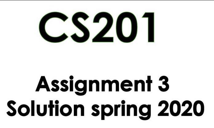 cs201 assignment 3 solution spring 2020